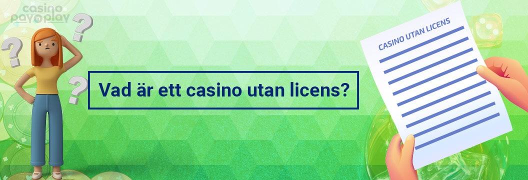 Vad är ett casino utan licens?